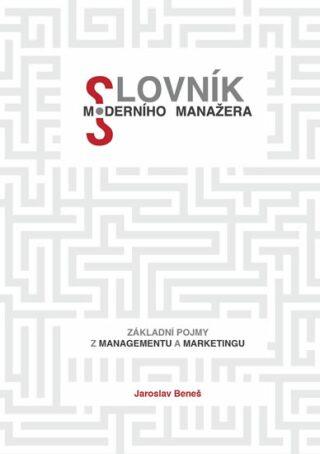 Slovník moderního manažera - Jaroslav Beneš