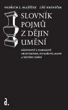 Slovník pojmů z dějin umění - Jiří Kropáček, Oldřich J. Blažíček