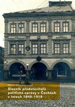 Slovník představitelů politické správy v Čechách v letech 1849-1918 - Martin Klečacký