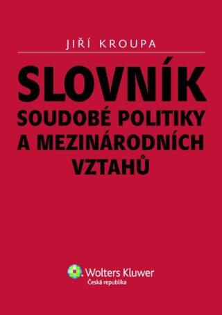 Slovník soudobé politiky a mezinárodních vztahů - Jiří Kroupa