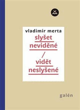 Slyšet neviděné/Vidět neslyšené - Vladimír Merta