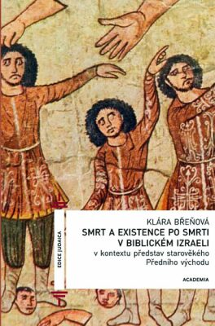 Smrt a existence po smrti v biblickém Izraeli - Břeňová Klára
