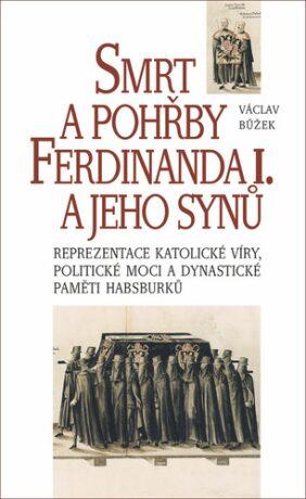 Smrt apohřby FerdinandaI. a jeho synů - Václav Bůžek