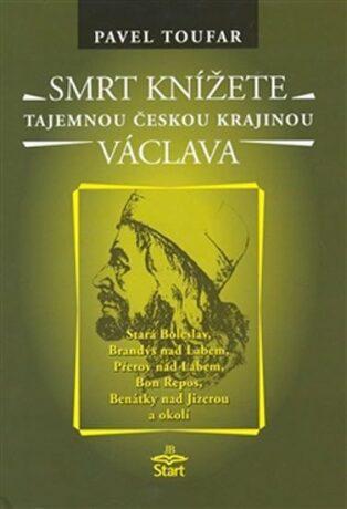 Smrt knížete Václava - Tajemnou českou krajinou - Pavel Toufar