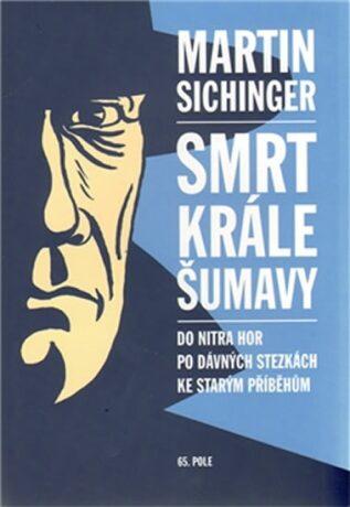 Smrt krále Šumavy - Martin Sichinger
