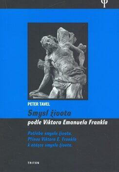 Smysl života  - podle Viktora Emanuela Frankla - Peter Tavel