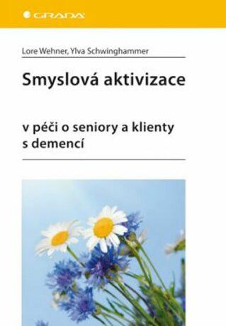 Smyslová aktivizace v péči o seniory a klienty s demencí - Wehner Lore, Ylva Schwinghammer