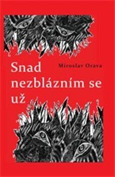 Snad nezblázním se už - Miroslav Orava