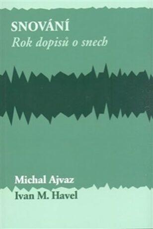 Snování. - Michal Ajvaz, Ivan M. Havel