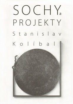Sochy a projekty/Sculptures and Projects - Stanislav Kolíbal