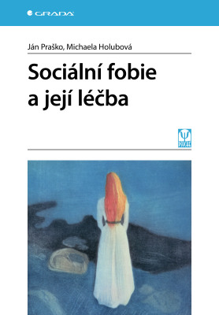 Sociální fobie a její léčba - Ján Praško, Holubová Michaela