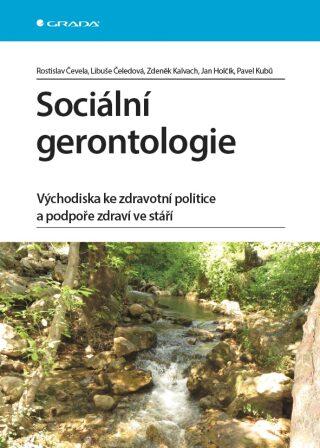 Sociální gerontologie - Zdeněk Kalvach, Rostislav Čevela, Libuše Čeledová, Jan Holčík, Pavel Kubů - e-kniha