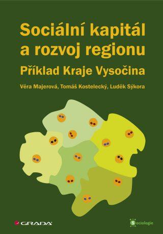 Sociální kapitál a rozvoj regionu - Věra Majerová,Tomáš Kostelecký,Luděk Sýkora,kolektiv a