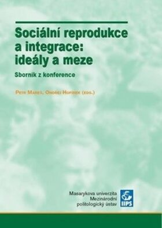 Sociální reprodukce a integrace: ideály a meze - Petr Mareš, Ondřej Hofírek