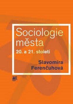 Sociologie města 20. a 21. století - Slavomíra Ferenčuhová