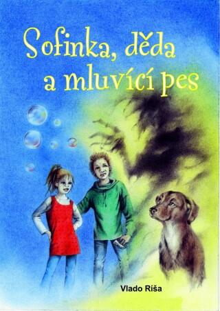 Sofinka. děda a mluvící pes - Vlado Ríša