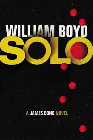 SOLO: James Bond Novel - William Boyd
