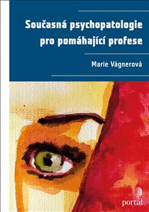 Současná psychopatologie pro pomáhající profese - Vágnerová Marie