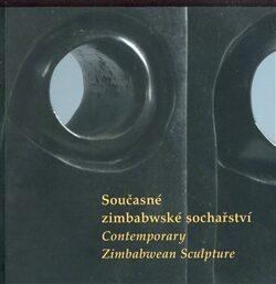Současné zimbabwské sochařství/ Contemporary Zimbabwean Sculpture -
