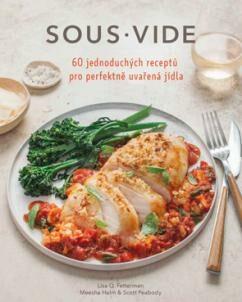 Sous vide pro každého – 60 jednoduchých receptů pro pefektně připravená jídla - FETTERMAN Lisa Q.