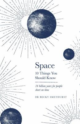 Space: 10 Things You Should Know - Rebecca Smethurst