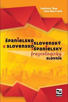 Španielsko-slovenský a slovensko-španielsky frazeologický slovník - Ladislav Trup, Jana Bakytová