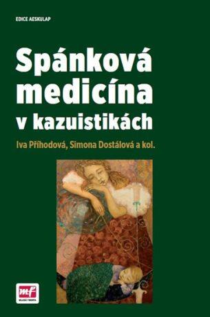 Spánková medicína v kazuistikách - Příhodová Iva, Simona Dostálová