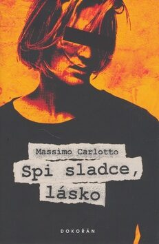 Spi sladce, lásko - Massimo Carlotto