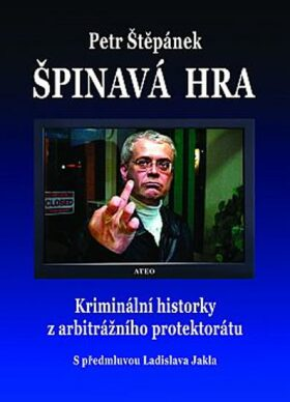 Špinavá hra - Kriminální historky z arbitrážního protektorátu - Petr Štěpánek