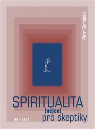 Spiritualita (nejen) pro skeptiky - Petr Samojský, Stanislav Slach