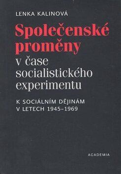 Společenské proměny v čase socialistického experimentu - Lenka Kalinová
