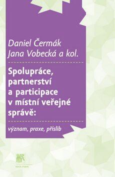 Spolupráce, partnerství a participace v místní veřejné správě - Daniel Čermák, Jana Vobecká
