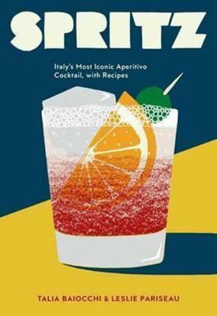 Spritz - Italy´s Most Iconic Aperitivo Cocktail, with Recipes - Baiocchi Talia, Pariseau Leslie