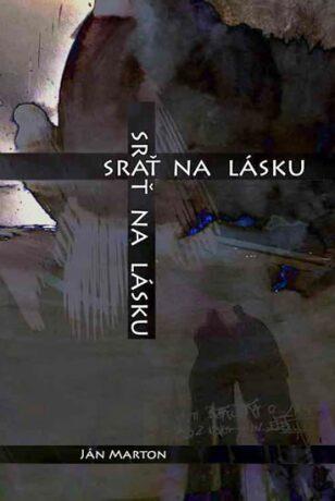 Srať na lásku - Ján Marton