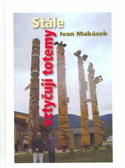 Stále vztyčuji totemy - Ivan Makásek