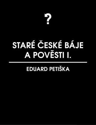Staré české báje a pověsti 1 - Eduard Petiška