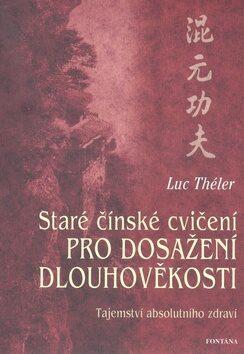Staré čínské cvičení pro dosažení dlouhověkosti - Théler Luc