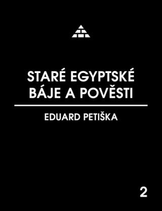 Staré egyptské báje a pověsti - Eduard Petiška