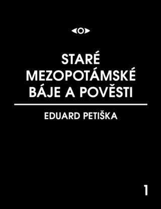 Staré mezopotamské báje a pověsti - Eduard Petiška