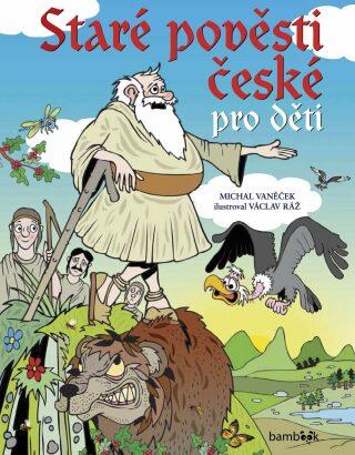 Staré pověsti české pro děti - Michal Vaněček, Václav Ráž