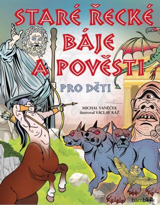 Staré řecké báje a pověsti pro děti - Michal Vaněček, Václav Ráž