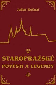 Staropražské pověsti a legendy - Julius Košnář
