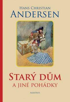 Starý dům a jiné pohádky - Hans Christian Andersen