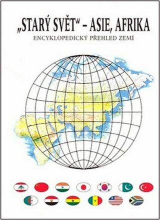 Starý svět - Asie, Afrika - Encyklopedický přehled zemí - Jiří Anděl, Mareš Roman