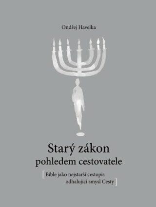 Starý zákon pohledem cestovatele - Bible jako nejstarší cestopis odhalující smysl Cesty - Ondřej Havelka