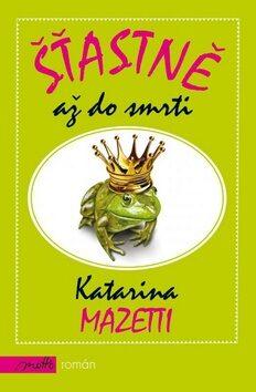 Šťastně až do smrti - Katarina Mazettiová