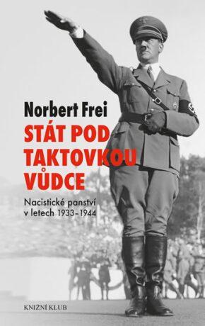 Stát pod taktovkou vůdce - Nacistické panství 1933-1945 - Frei Norbert
