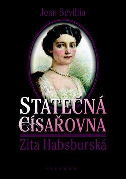 Statečná císařovna Zita Habsburská - Jean Sévillia