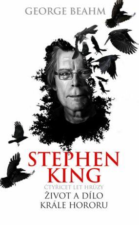 Stephen King - Čtyřicet let hrůzy, život a dílo krále hororu - George Beahm
