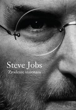 Steve Jobs Zrodenie vizionára - Brent Schlender, Rick Tetzeli